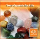 Your Crystals for Life - Change the way you LIVE !