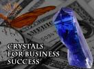 Crystals for Business Success-Deal your Business the Right Way!