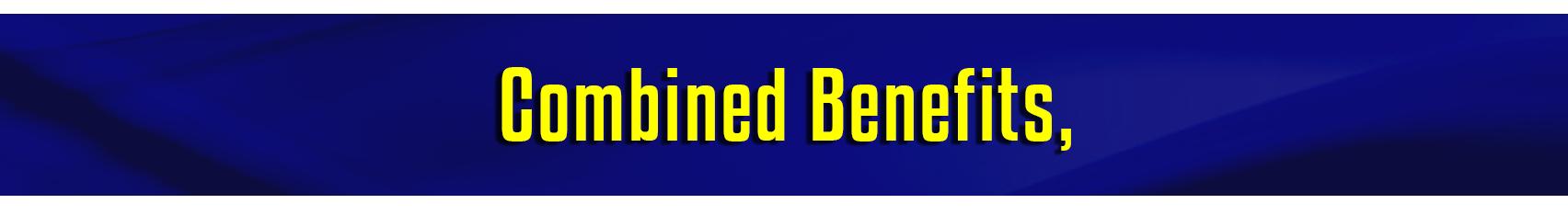 Combined Benefits